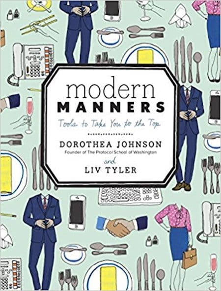 Modern Manners- Tools to Take You to the Top Dorothea Johnson and Liv Tyler
